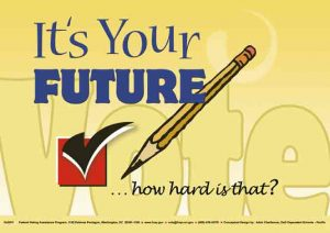 "Absentee voting poster. ""It's your future....how hard is that?"""