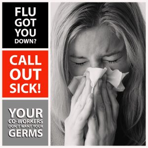 "graphic image of woman blowing her nose while text reads ""Flu Got You Down. Call Out Sick. Your co-workers Don't want Your Germs."""