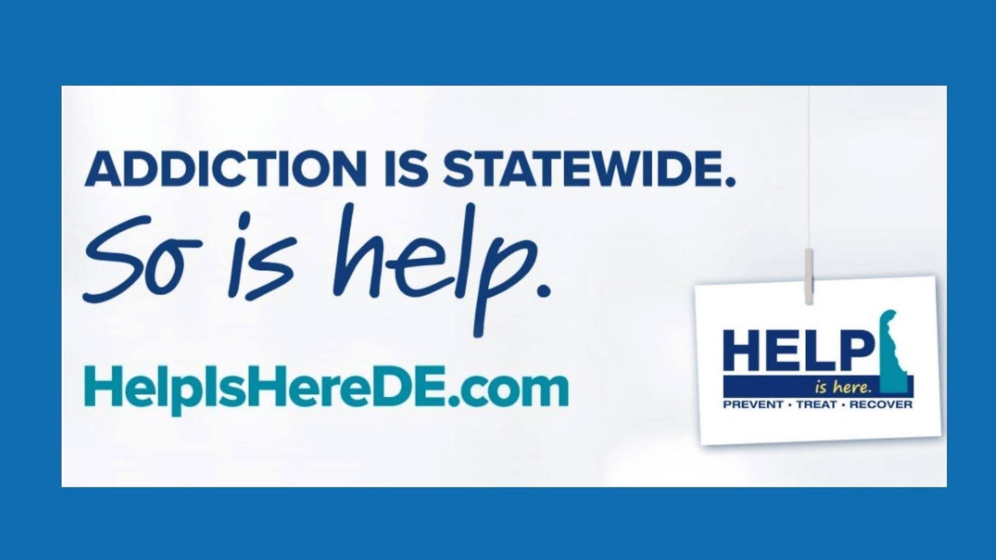"""Picture with text """"Addiction is Statewide. so is help."""" HelpishereDE.com"""