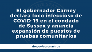 El gobernador Carney declara foco infeccioso de COVID-19 en el condado de Sussex y anuncia expansión de puestos de pruebas comunitarios