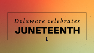 Delaware celebrates Juneteenth
