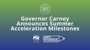 Governor Carney Announces Summer Acceleration Milestones