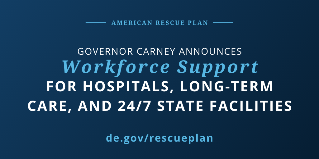 American Rescue Plan - Governor Carney Announces Workforce Support for Hospitals, Long-Term Care, and 24/7 State Facilities. de.gov/rescueplan